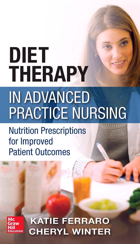 Portada del libro 9780071771481 Diet Therapy in Advanced Practice Nursing: Nutrition Prescriptions for Improved Patient Outcomes