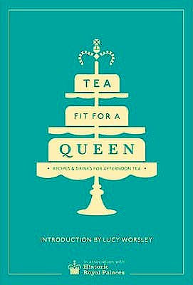 Portada del libro 9780091958718 Tea Fit For a Queen. Recipes and Drinks for Afternoon Tea