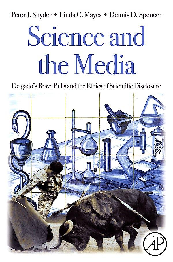 Portada del libro 9780123736796 Science and the Media. Delgado's Brave Bulls and the Ethics of Scientific Disclosure