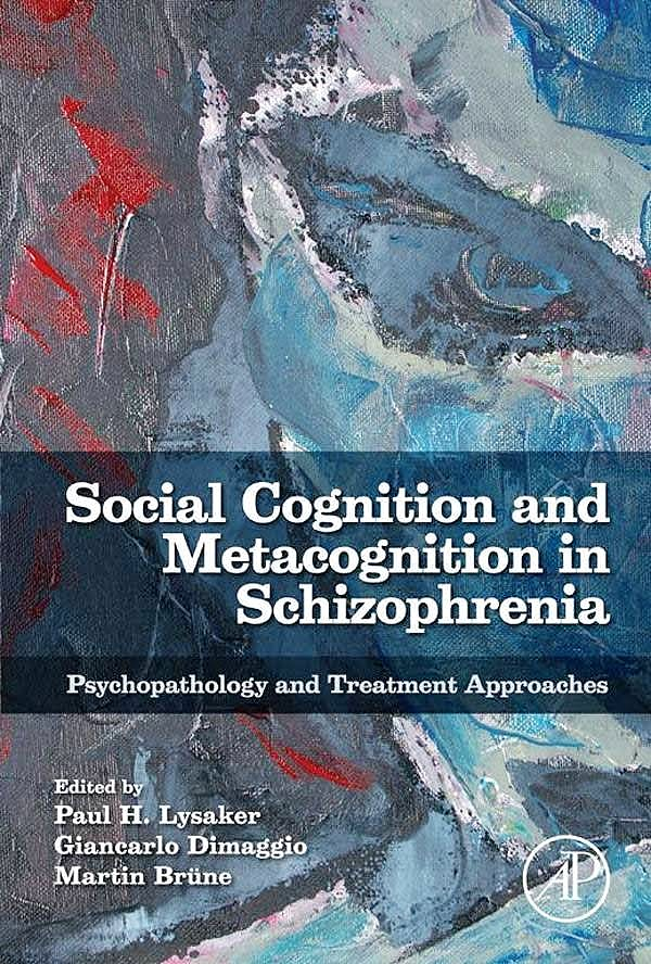 Portada del libro 9780124051720 Social Cognition and Metacognition in Schizophrenia: Psychopathology and Treatment Approaches