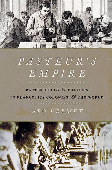 Portada del libro 9780190072827 Pasteur's Empire. Bacteriology and Politics in France, Its Colonies, and The World