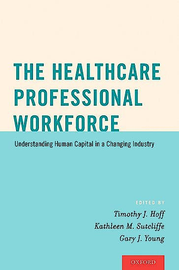 Portada del libro 9780190215651 The Healthcare Professional Workforce. Understanding Human Capital in a Changing Industry