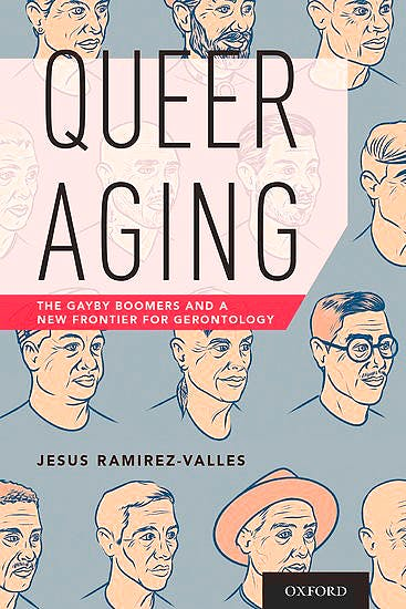 Portada del libro 9780190276348 Queer Aging. the Gayby Boomers and a New Frontier for Gerontology