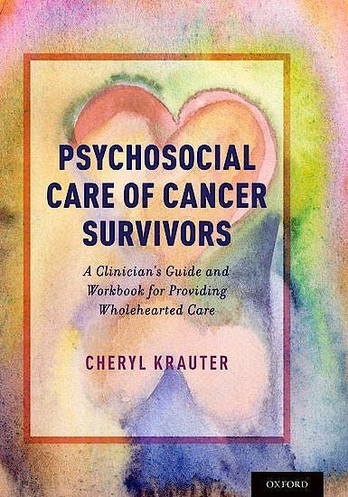 Portada del libro 9780190636364 Psychosocial Care of Cancer Survivors. A Clinician's Guide and Workbook for Providing Wholehearted Care