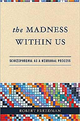 Portada del libro 9780195307474 The Madness within Us. Schizophrenia as a Neuronal Process