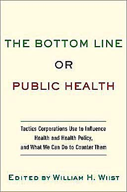 Portada del libro 9780195375633 The Bottom Line or Public Health. Tactics Corporations Use to Influence Health and Health Policy, and What We Can Do to Counter Them