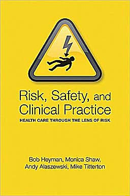 Portada del libro 9780198569008 Risk, Safety and Clinical Practice. Health Care through the Lens of Risk