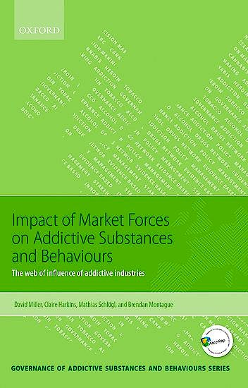Portada del libro 9780198753261 Impact of Market Forces on Addictive Substances and Behaviours. the Web of Influence of Addictive Industries