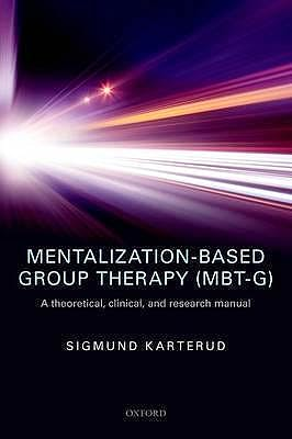 Portada del libro 9780198753742 Mentalization-Based Group Therapy (MBT-G). A Theoretical, Clinical, And Research Manual