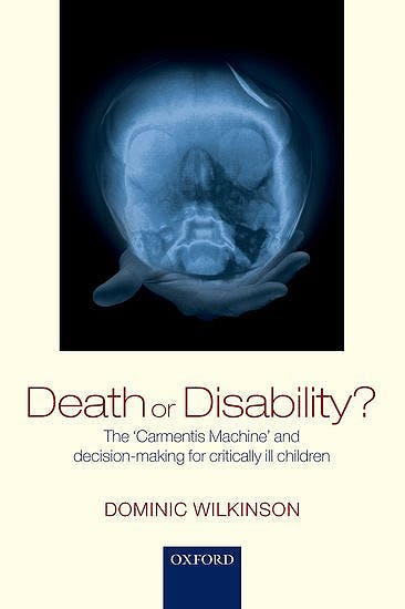 Portada del libro 9780198799054 Death or Disability? the Carmentis Machine and Decision-Making for Critically Ill Children