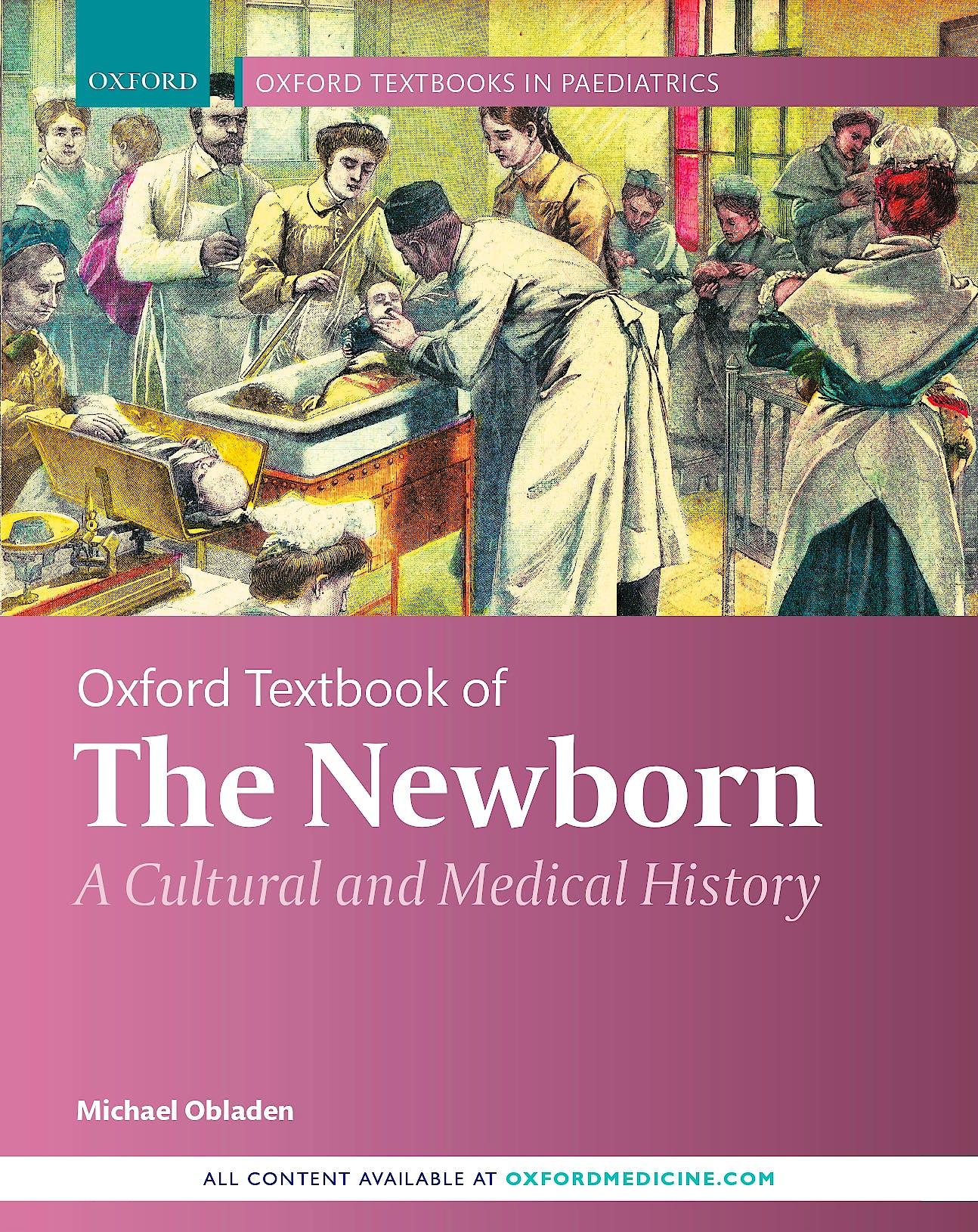 Portada del libro 9780198854807 Oxford Textbook of the Newborn. A Cultural and Medical History