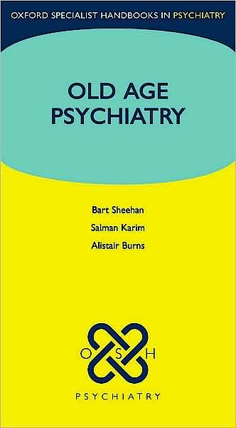 Portada del libro 9780199216529 Old Age Psychiatry (Oxford Specialist Handbooks in Psychiatry)