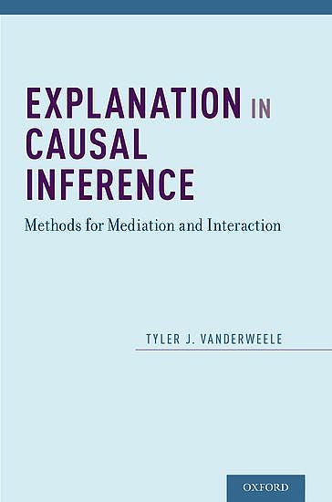 Portada del libro 9780199325870 Explanation in Causal Inference. Methods for Mediation and Interaction