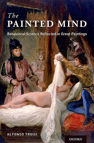 Portada del libro 9780199393404 The Painted Mind. Behavioral Science Reflected in Great Paintings