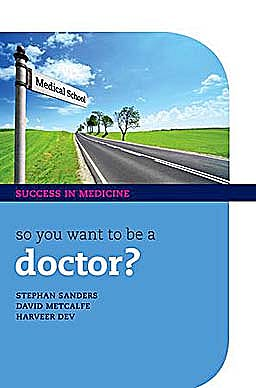 Portada del libro 9780199573325 So You Want to Be a Doctor? the Ultimate Guide to Getting into Medical School (Success in Medicine)