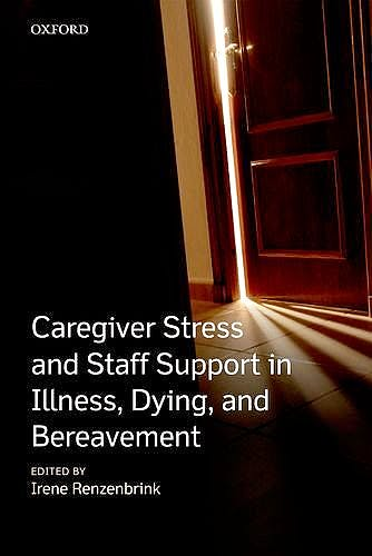 Portada del libro 9780199590407 Caregiver Stress and Staff Support in Illness, Dying and Bereavement