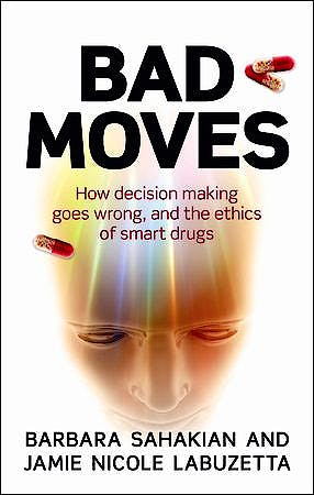 Portada del libro 9780199668472 Bad Moves. How Decision Making Goes Wrong, and the Ethics of Smart Drugs