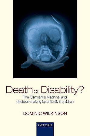 Portada del libro 9780199669431 Death or Disability? the Carmentis Machine and Decision-Making for Critically Ill Children