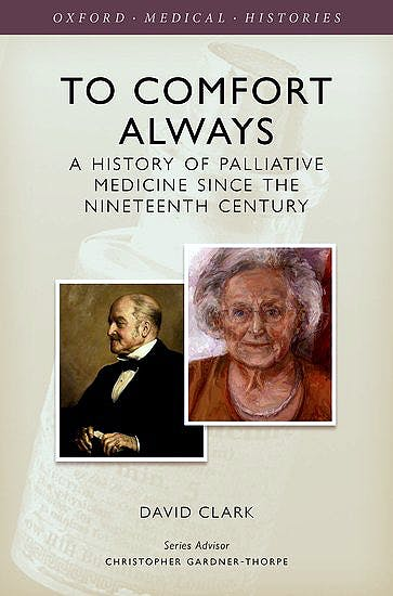 Portada del libro 9780199674282 To Comfort Always. a History of Palliative Medicine since the Nineteenth Century