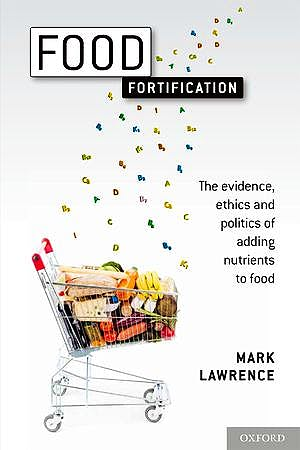Portada del libro 9780199691975 Food Fortification. the Evidence, Ethics, and Politics of Adding Nutrients to Food