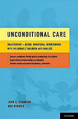 Portada del libro 9780199733033 Unconditional Care. Relationship-Based, Behavioral Intervention with Vulnerable Children and Families