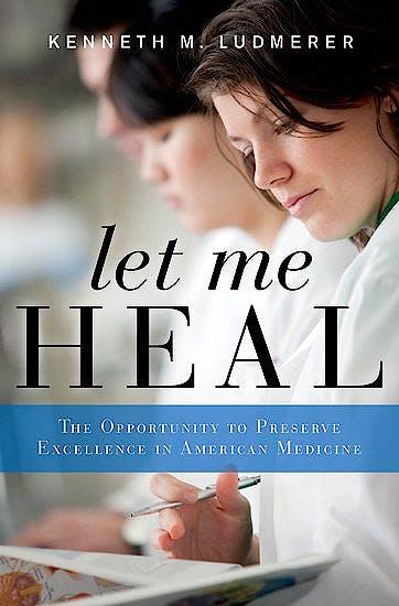 Portada del libro 9780199744541 Let Me Heal. the Opportunity to Preserve Excellence in American Medicine