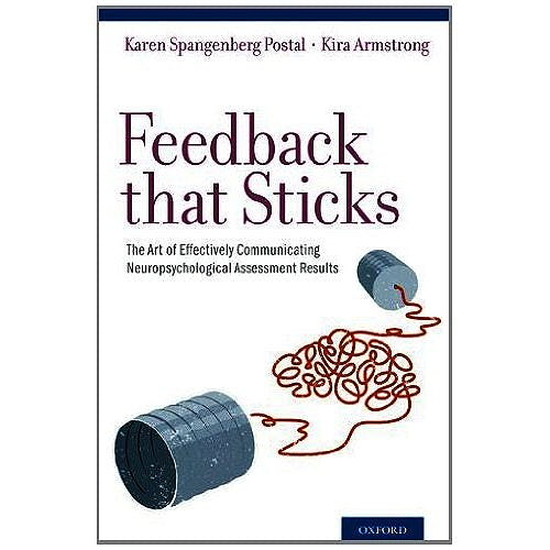 Portada del libro 9780199765690 Feedback That Sticks. the Art of Effectively Communicating Neuropsychological Assessment Results