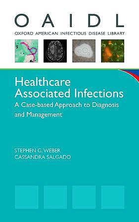 Portada del libro 9780199796380 Healthcare Associated Infections. a Case-Based Approach to Diagnosis and Management