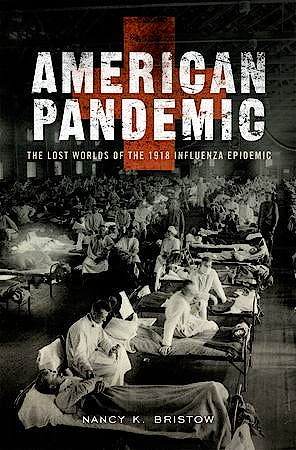 Portada del libro 9780199811342 American Pandemic. the Lost Worlds of the 1918 Influenza Epidemic