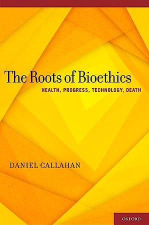 Portada del libro 9780199931378 The Roots of Bioethics: Health, Progress, Technology, Death