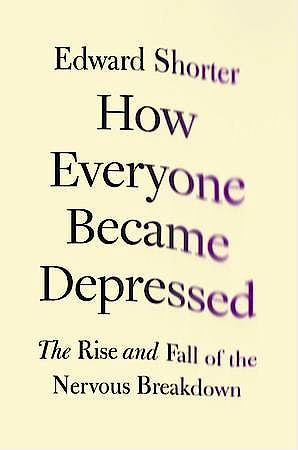 Portada del libro 9780199948086 How Everyone Became Depressed. the Rise and Fall of the Nervous Breakdown