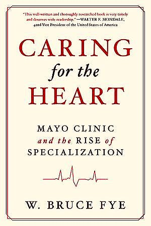 Portada del libro 9780199982356 Caring for the Heart. Mayo Clinic and the Rise of Specialization