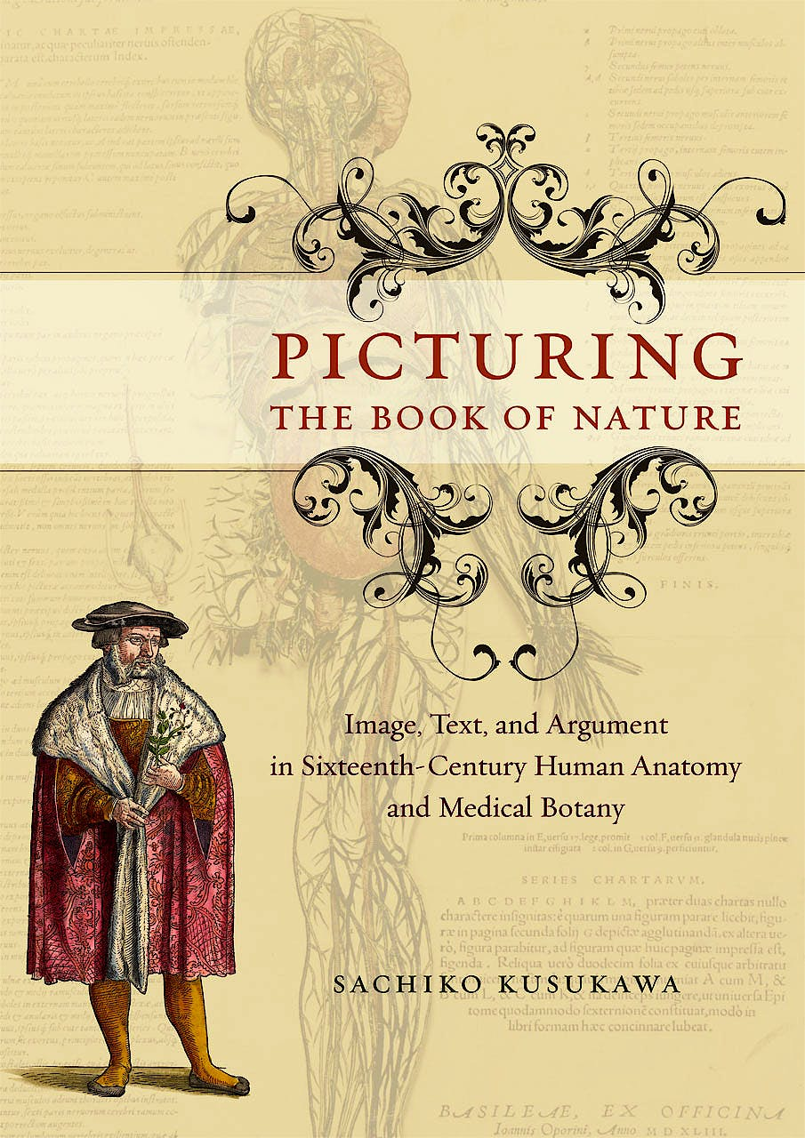 Portada del libro 9780226465296 Picturing the Book of Nature: Image, Text, and Argument in Sixteenth-Century Human Anatomy and Medical Botany