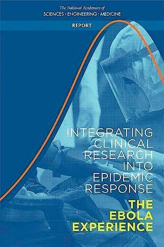 Portada del libro 9780309457767 Integrating Clinical Research into Epidemic Response. The Ebola Experience