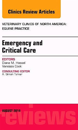 Portada del libro 9780323320283 Emergency and Critical Care, an Issue of Veterinary Clinics of North America: Equine Practice, Volume 30-2