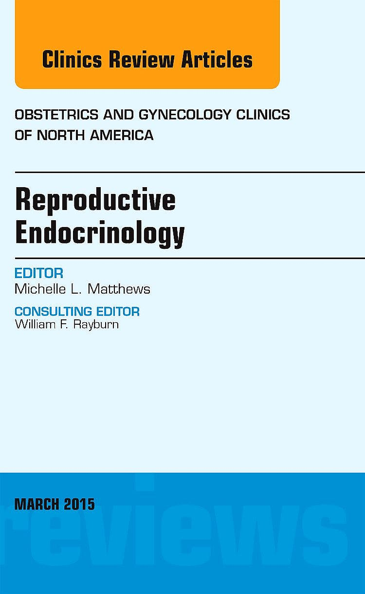 Portada del libro 9780323356619 Reproductive Endocrinology, an Issue of Obstetrics and Gynecology Clinics, Vol. 42-1