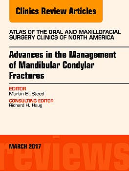 Portada del libro 9780323509732 Advances in the Management of Mandibular Condylar Fractures, an Issue of Atlas of the Oral and Maxillofacial Surgery Clinics, Vol. 25-1