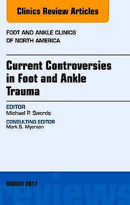 Portada del libro 9780323509770 Current Controversies in Foot and Ankle Trauma, an Issue of Foot and Ankle Clinics of North America, Vol. 22-1