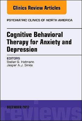 Portada del libro 9780323552967 Cognitive Behavioral Therapy for Anxiety and Depression, an Issue of Psychiatric Clinics of North America, Vol. 40-4