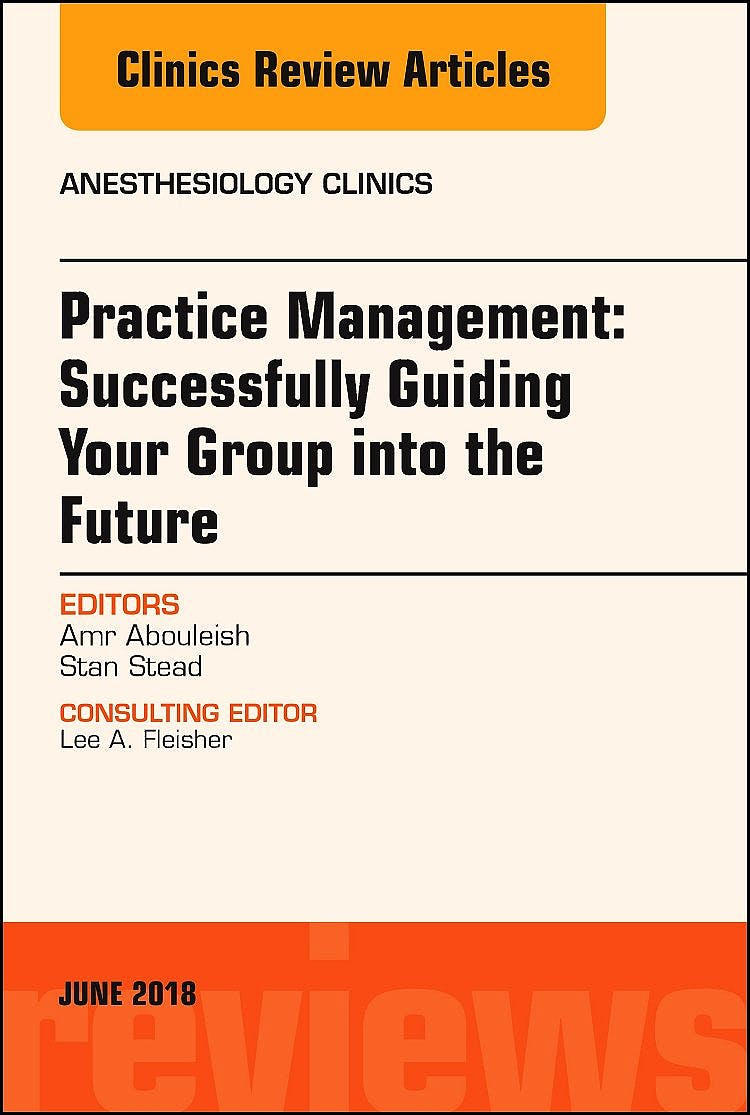 Portada del libro 9780323583909 Practice Management: Successfully Guiding Your Group into the Future (An Issue of Anesthesiology Clinics)