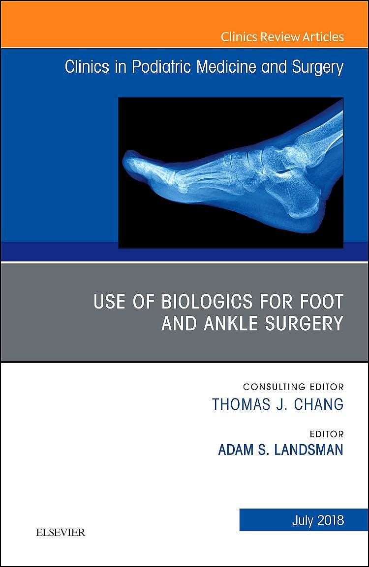 Portada del libro 9780323612890 Use of Biologics for Foot and Ankle Surgery (An Issue of Clinics in Podiatric Medicine and Surgery)