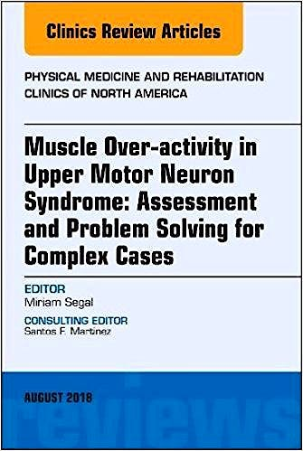 Portada del libro 9780323614085 Muscle Over-Activity in Upper Motor Neuron Syndrome: Assessment and Problem Solving for Complex Cases (Physical Medicine Clinics)