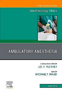 Portada del libro 9780323682220 Ambulatory Anesthesia (An Issue of Anesthesiology Clinics)