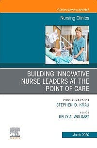 Portada del libro 9780323695671 Building Innovative Nurse Leaders at the Point of Care (An Issue of Nursing Clinics)