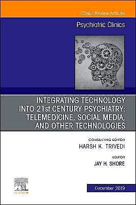Portada del libro 9780323708968 Integrating Technology into 21st Century Psychiatry. Telemedicine, Social Media, and other Technologies (An Issue of Psychiatric Clinics, Vol. 42-4)