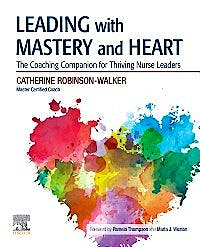 Portada del libro 9780323721981 Leading with Mastery and Heart. The Coaching Companion for Thriving Nurse Leaders