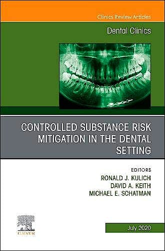 Portada del libro 9780323761093 Controlled Substance Risk Mitigation In The Dental Setting (An Issue Of Dental Clinics)
