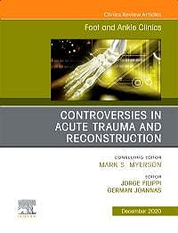 Portada del libro 9780323775427 Controversies in Acute Trauma and Reconstruction. An issue of Foot and Ankle Clinics