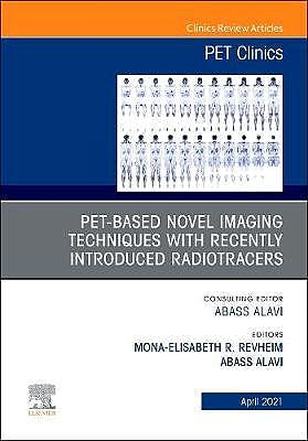 Portada del libro 9780323789578 PET-Based Novel Imaging Techniques with Emphasis on Impact of Recently Introduced Radiotracers (An Issue of PET Clinics)