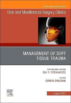 Portada del libro 9780323809955 Management of Soft Tissue Trauma. An Issue of Oral and Maxillofacial Surgery Clinics